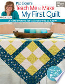 Pat Sloan s Teach Me to Make My First Quilt