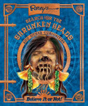 Ripley's Search For The Shrunken Heads : ripley's travels to far-flung exotic corners of...