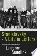 Stanislavsky  A Life in Letters