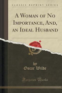A Woman of No Importance  And  an Ideal Husband  Classic Reprint