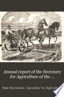 Annual Report of the Secretary for Agriculture of the Province of New Brunswick