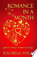Romance In A Month Guide To Writing A Romance In 30 Days book