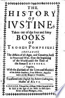 The History of Iustine Taken Out of the Four and Forty Books of Trogus Pompeius