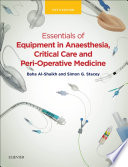 Essentials of Equipment in Anaesthesia  Critical Care  and Peri Operative Medicine E Book