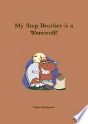 My Step Brother is a Werewolf!