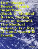 "download ebook the ""people power"" health superbook: book 1. medical basics; taking care of yourself, the medical industry is a mix of good, greed & fraud pdf epub"