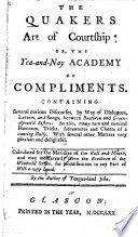 The Quakers Art of Courtship: Or, the Yea-and-nay Academy of Compliments ... By the Author of Teague-land Jests