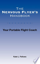 The Nervous Flyer s Handbook  Your Portable Flight Coach