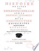 Histoire du livre des r  flexions morales sur le nouveau testament et de la constitution Unigenitus servant de pr  face aux Hexaples par Jean Louail et Jean Baptiste Cadry