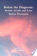 Before the Diagnosis  Stories of Life and Love Before Dementia