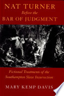 Nat Turner Before the Bar of Judgement  Fictional Treatments of the Southampton Slave Insurrection