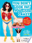 You Don T Look Fat You Look Crazy