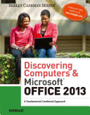 Discovering Computers & Microsoft Office 2013: A Fundamental Combined Approach
