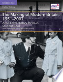 A AS Level History for AQA The Making of Modern Britain  1951   2007 Student Book