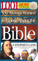 1,001 MORE Things You Always Wanted To Know About The Bible : spawned revolutions and reformations, and...
