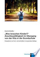 Was Brauchen Kinder Anschlussf Higkeit Im Bergang Von Der Kita In Die Grundschule