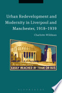 Urban Redevelopment and Modernity in Liverpool and Manchester  1918 1939