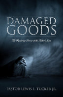 download ebook damaged goods: the restoring power of the father\'s love pdf epub