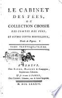 Le cabinet des fées, ou collection choisie des contes des fées, et autres contes merveilleux, ornés de figures. Tome premier [- quarante-unième]