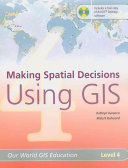 Making Spatial Decisions Using GIS