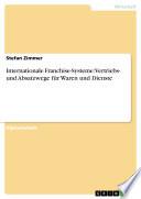Internationale Franchise-Systeme: Vertriebs- und Absatzwege für Waren und Dienste