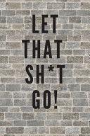 Let That Sh T Go