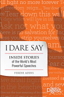 I Dare Say: Inside Stories of the World's Most Powerful Speeches