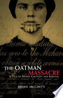 The Oatman Massacre : captivity stories in the history of the...