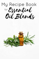 My Recipe Book for Essential Oil Blends