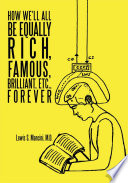 How We ll All Be Equally Rich  Famous  Brilliant  Etc   Forever