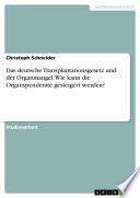 Das deutsche Transplantationsgesetz und der Organmangel. Wie kann die Organspenderate gesteigert werden?