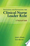 Initiating and Sustaining the Clinical Nurse Leader Role  A Practical Guide