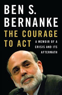 The Courage To Act : federal reserve, capping a meteoric...