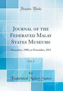 Journal of the Federated Malay States Museums, Vol. 4 Vol 4 December 1909 To November