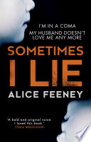 Sometimes I Lie: A psychological thriller with a killer twist you'll never forget by Alice Feeney