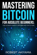 Mastering Bitcoin For Absolute Beginners