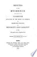 Minutes of the evidence taken before the Committee appointed by the House of Commons  to inquire into the state of mendicity and vagrancy in the metropolis and its neghbourhood