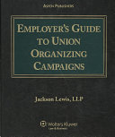 Employer's Guide to Union Organizing Campaigns To Union Organizing Efforts Aspen Publishers Employer S
