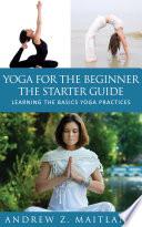 Yoga For The Beginner The Starter Guide