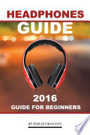 Headphones Guide: 2016 Guide for Beginner's