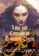 Love and Courage in Troubled Times