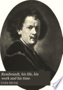 Rembrandt His Life His Work And His Time