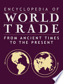 Encyclopedia of World Trade  From Ancient Times to the Present