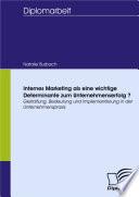 Internes Marketing als eine wichtige Determinante zur Unternehmenserfolg Gestaltung  Bedeutung und Implementierung in der Unternehmenspraxis