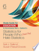 Study Guide for Education to Accompany Neil J  Salkind s Statistics for People Who  Think They  Hate Statistics