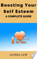 Boosting Your Self Esteem A Complete Guide