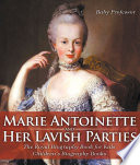 Marie Antoinette and Her Lavish Parties   The Royal Biography Book for Kids   Children s Biography Books