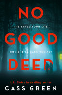 No Good Deed  The gripping new psychological thriller from the bestselling author of In a Cottage in a Wood Book PDF