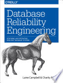Database Reliability Engineering : with this practical book, developers, system administrators, and...