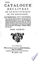 Catalogue des livres de la bibliothèque de feu monseigneur le mar̀echal duc d'Estrées, pair, premier maréchal et vice-admiral de France ..